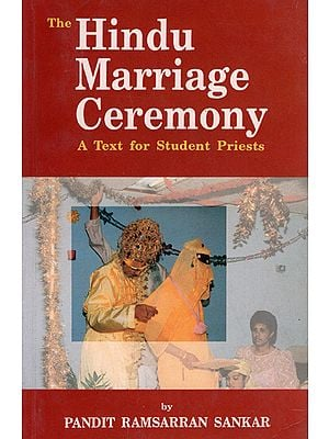 The Hindu Marriage Ceremony (A Text for Student Priest)