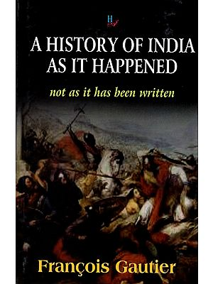 A History of India as it Happened (Not as it Has Been Written)
