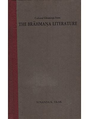 The Brahmana Literature : Cultural Gleanings From (An Old and Rare Book)