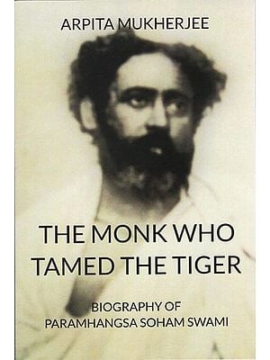 The Monk Who Tamed the Tiger (Biography of Paramhangsa Soham Swami)