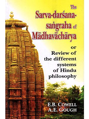 Sarva-Darshana-Sangraha of Madhavacharya (Or Review of The Different Systems of Hindu Philosophy)