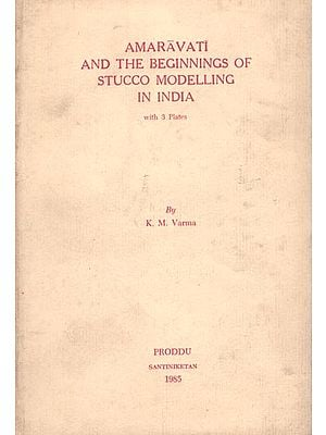 Amaravati and The Beginnings of Stucco Modelling in India (An Old and Rare Book)