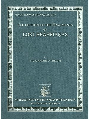Collection of The Fragments of Lost Brahmanas (An Old and Rare Book)