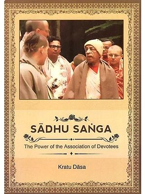 Sadhu Sanga (The Power of the Association of Devotees)