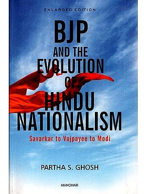 BJP and The Evolution of Hindu Nationalism (Savarkar to Vajpayee to Modi)