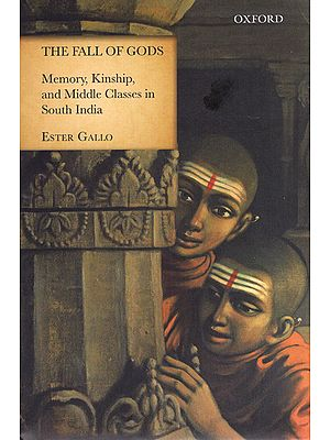 The Fall of Gods (Memory, Kinship, And Middle Classes in South India)