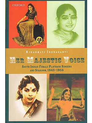 Her Majestic Voice (South Indian Female Playback Singers And Stardom, 1945-1955)