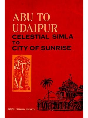 Abu to Udaipur - Celestial Simla to City of Sunrise (An Old and Rare Book)