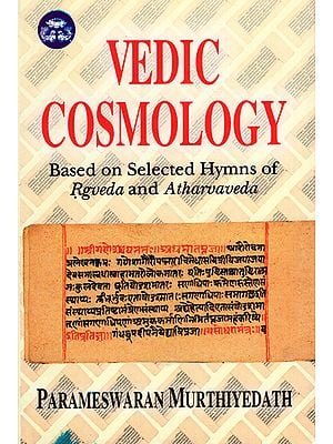 Vedic Cosmology (Based on Selected Hymns of Rgveda And Atharvaveda)