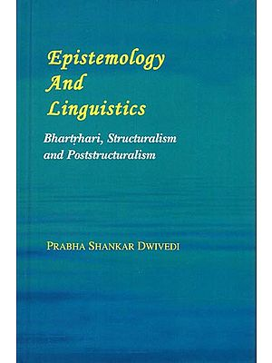 Epistemology and Linguistics (Bhartrhari, Structuralism and Poststructuralism)
