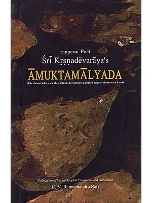 Sri Krsnadevaraya's Amuktamalyada (The Damsel Who Wore The Garlands Herself First And Then Offered Them To The Lord)