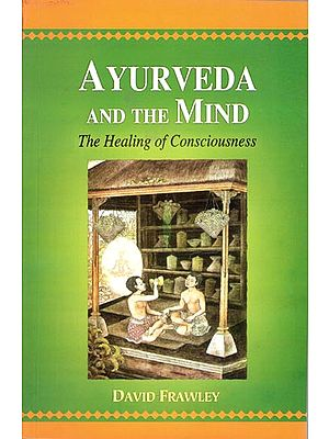 Ayurveda and The Mind (The Healing of Consciousness)