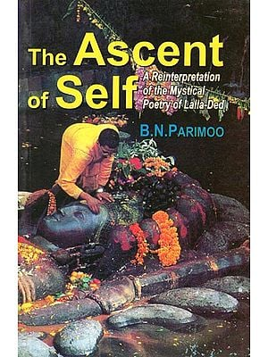 The Ascent of Self (A Reinterpretation of The Mystical poetry of Lalla-Ded)