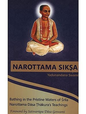 Narottama Siksa (Bathing in The Pristine Waters of Srila Narottama Dasa Thakura's Teachings)