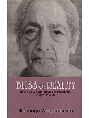 Bliss of Reality (Eassys on J. Krishnamurti's Extraordinary Insight into life)
