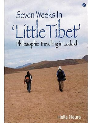Seven Weeks in Little Tibet (Philosophic Travelling in Ladakh)