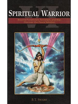 Spiritual Warrior (Beyond Fanaticism Terrorism, and War :Discover the Peace Solutions