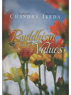 Buddhism: A Way of Values (A Dialogue on Valorisation Across Time and Space)