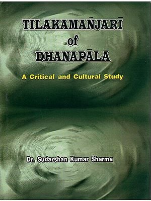 Tilakamanjari of Dhanapala (A Critical And Cultural Study)