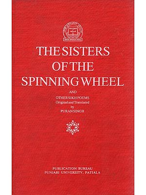 The Sisters of The Spinning Wheel and Other Sikh Poems (An Old and Rare Book)
