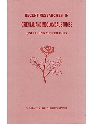 Recent Reserches In Oriental And Indological Studies (Including Meiteilogy)