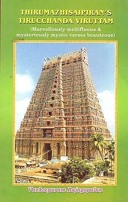 Thirumazhisaipiran's Tirucchanda Viruttam (Marvellously Mellifluous and Mysteriously Mystic Verses Beauteous)