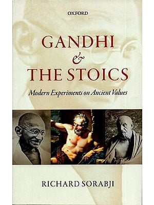 Gandhi and The Stoics (Modern Experiments on Ancient Values)