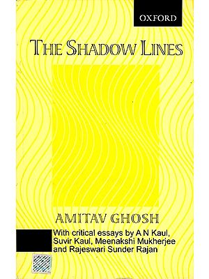 The Shadow Lines (With Critical Essays By A N Kaul, Suvir Kaul, Meenakshi Mukherjee and Rajeswari Sunder Rajan)