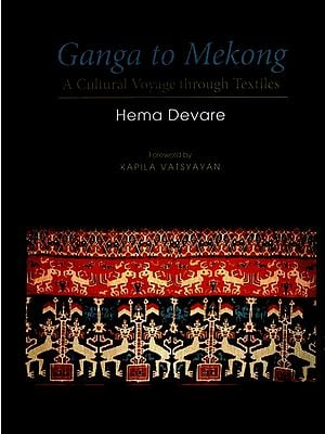 Ganga to Mekong (A Cultural Voyage Through Textiles)