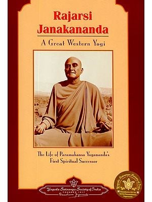 Rajarsi Janakananda - A Great Western Yogi (The Life of Paramahansa Yogananda's First Spiritual Successor)