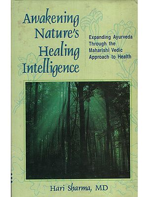 Awakening Nature's Healing Intelligence (Expanding Ayurveda Through The Maharisi Vedic Approach to Health)