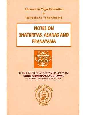 Notes On Shatkriyas, Asanas and Pranayama