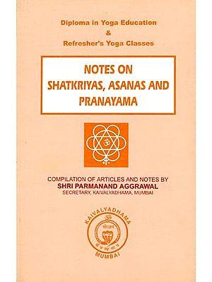 Notes On Shatkriyas, Asanas and Pranayama
