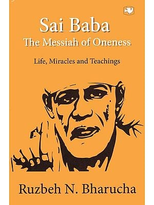 Sai Baba- The Messiah of Oneness (Life, Miracles and Tachings)