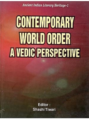 Contemporary World Order A Vedic Perspective (Ancient Indian Literary Heritage-1)