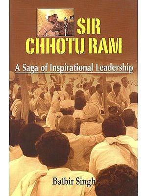 Sir Chhotu Ram (A Saga of Inspirational Leadership)