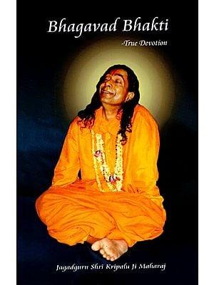 Bhagavad Bhakti (True Devotion)