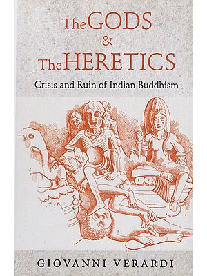 The Gods and The Heretics (Crisis and Ruin of Indian Buddhism)
