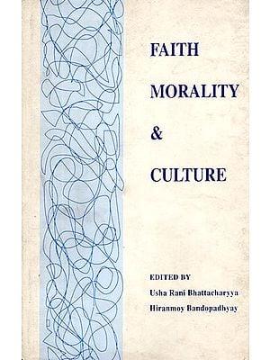 Faith Morality and Culture - Essays in Honour of Professor Haridas Bhattacharyya