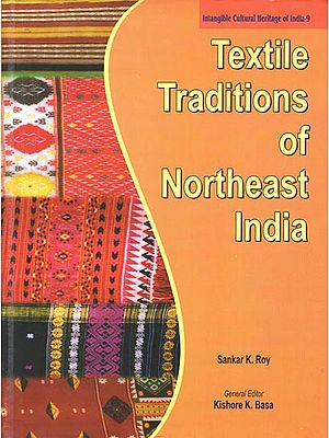 Textile Traditions of Northeast India (Intangible Cultural Heritage of India-9)