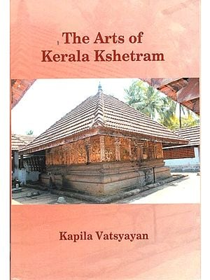 The Arts of Kerala Kshetram (Manifestation, Process - Experience)