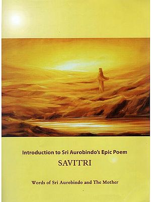 Savitri (Introduction to Sri Aurobindo's Epic Poem)