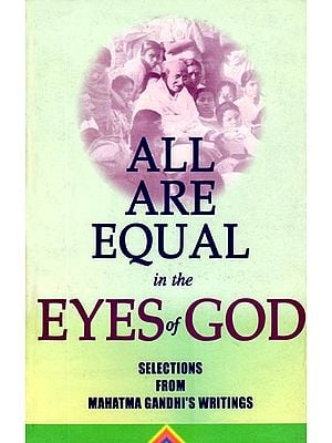All Are Equal in the Eyes of God (Selections From Mahatma Gandhi's Writings)