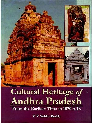 Cultural Heritage of Andhra Pradesh (From the Earliest Time to 1070 A.D.)