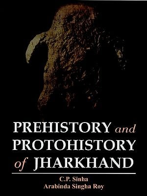 Prehistory and Protohistory of Jharkhand