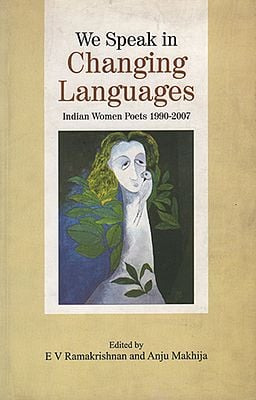 We Speak in Changing Languages (Indian Woman Poets 1990-2007)