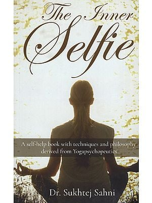 The Inner Selfie (A Self-Help Book With Techniques and Philosophy Derived From Yogapsychopeutics)
