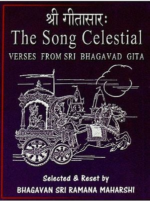 The Song Celestial (Verses From Sri Bhagavad Gita)
