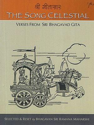 The Song Celestial (Verses From Sri Bhagavad Gita)