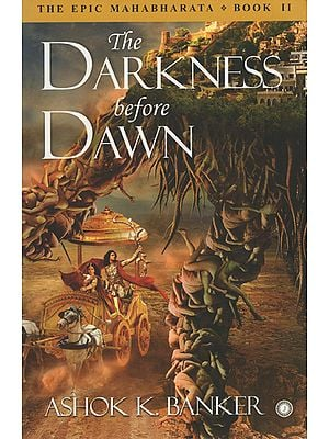 The Darkness Before Dawn (The Epic Mahabharata)